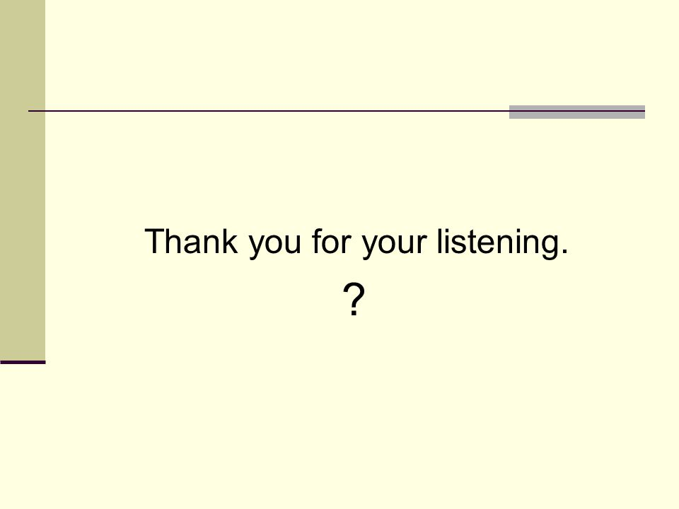 Thank you for your listening. ?
