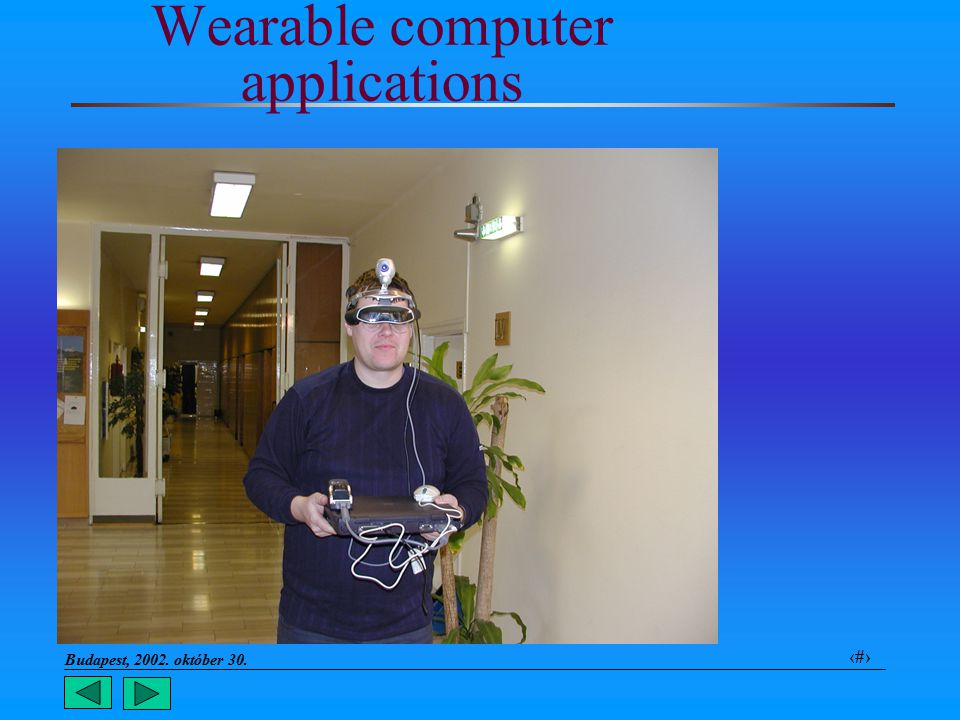 Budapest, 2002. október 30.. 31 Wearable computer applications