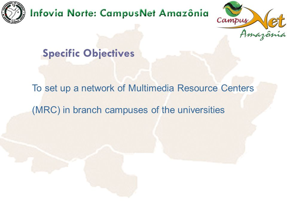 To set up a network of Multimedia Resource Centers (MRC) in branch campuses of the universities Specific Objectives
