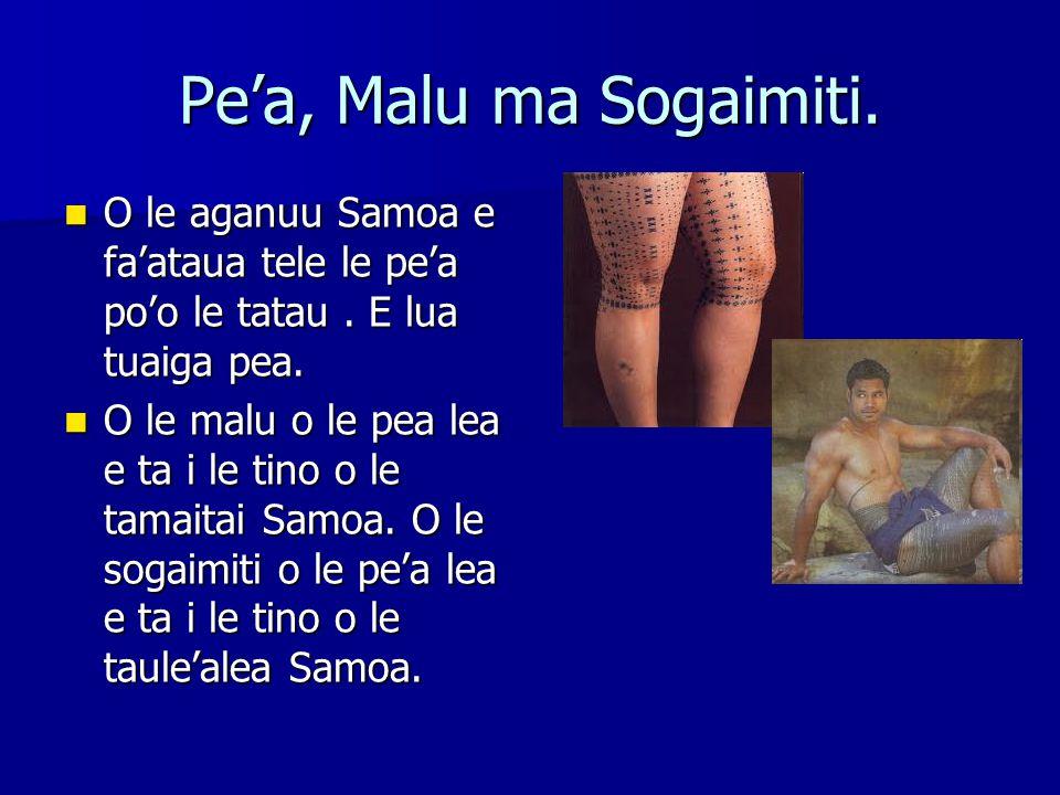 Pe'a, Malu ma Sogaimiti. O le aganuu Samoa e fa'ataua tele le pe'a po'o le tatau.