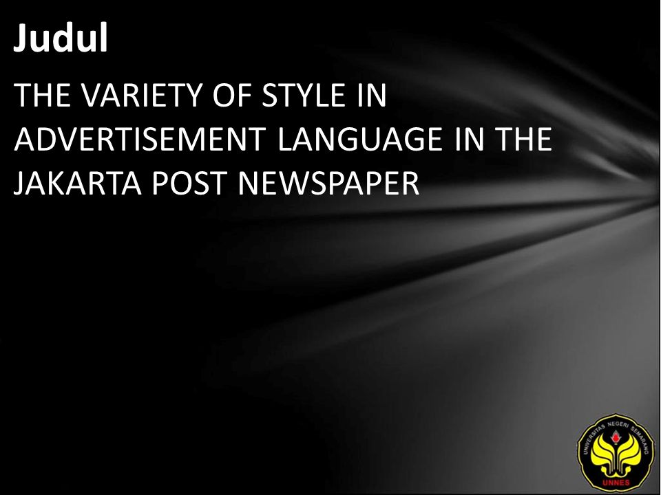 Judul THE VARIETY OF STYLE IN ADVERTISEMENT LANGUAGE IN THE JAKARTA POST NEWSPAPER