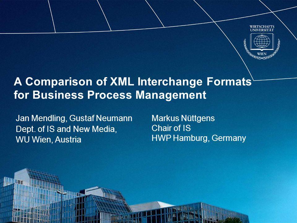 A Comparison of XML Interchange Formats for Business Process Management Jan Mendling, Gustaf Neumann Dept.
