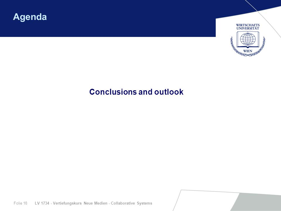 LV 1734 - Vertiefungskurs Neue Medien - Collaborative SystemsFolie 18 Agenda Conclusions and outlook
