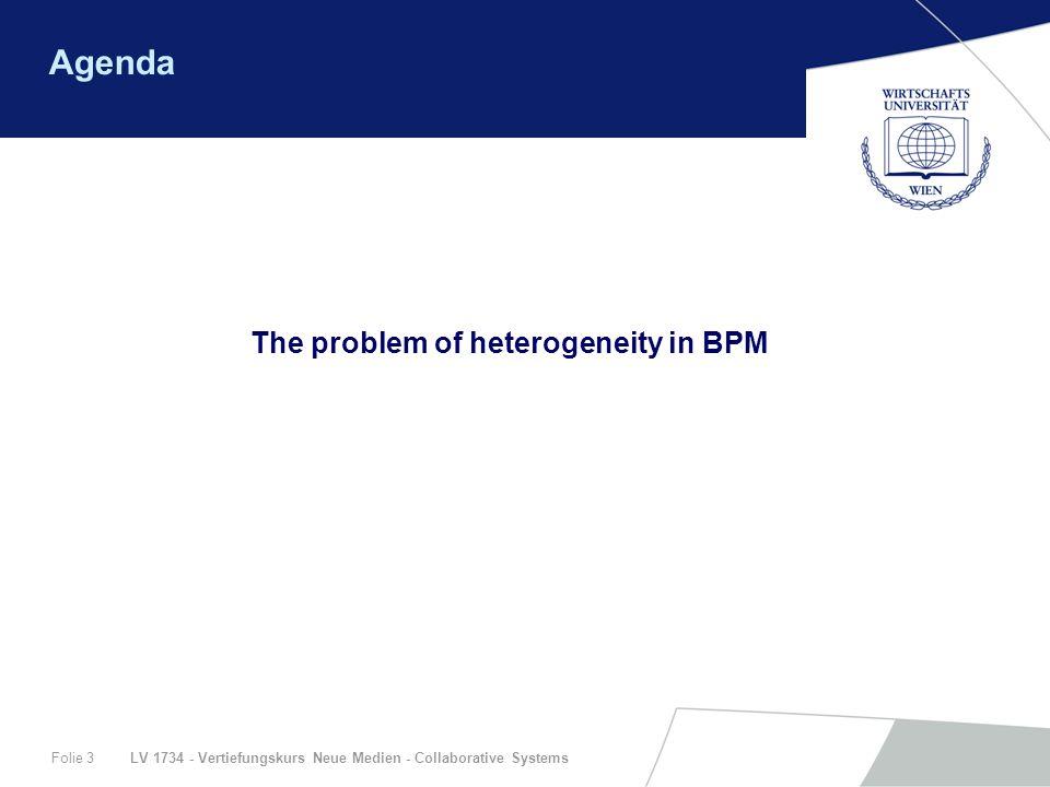 LV 1734 - Vertiefungskurs Neue Medien - Collaborative SystemsFolie 3 Agenda The problem of heterogeneity in BPM