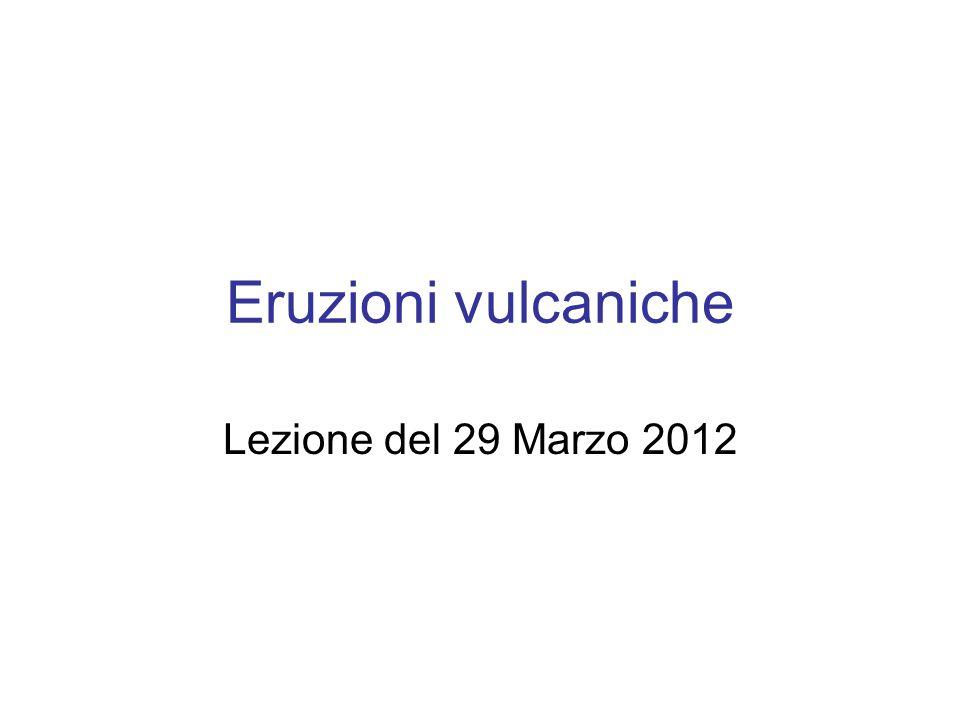 Eruzioni vulcaniche Lezione del 29 Marzo 2012