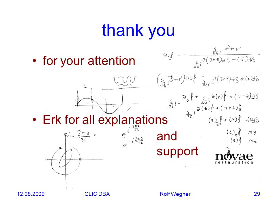 12.08.2009CLIC DBA Rolf Wegner 29 thank you for your attention Erk for all explanations and support
