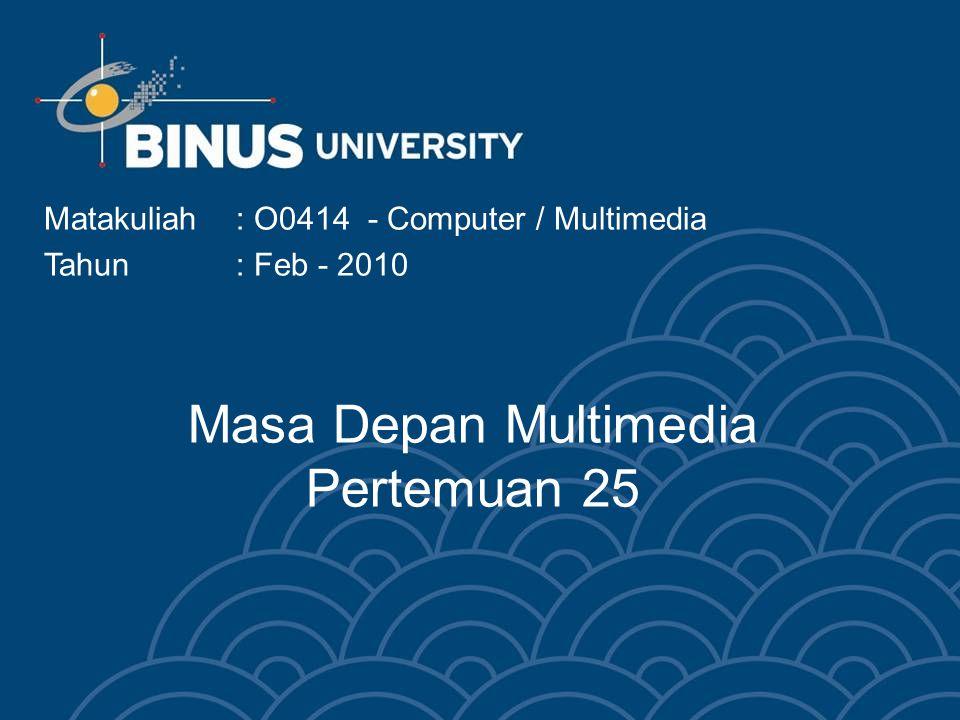 Masa Depan Multimedia Pertemuan 25 Matakuliah: O0414 - Computer / Multimedia Tahun: Feb - 2010