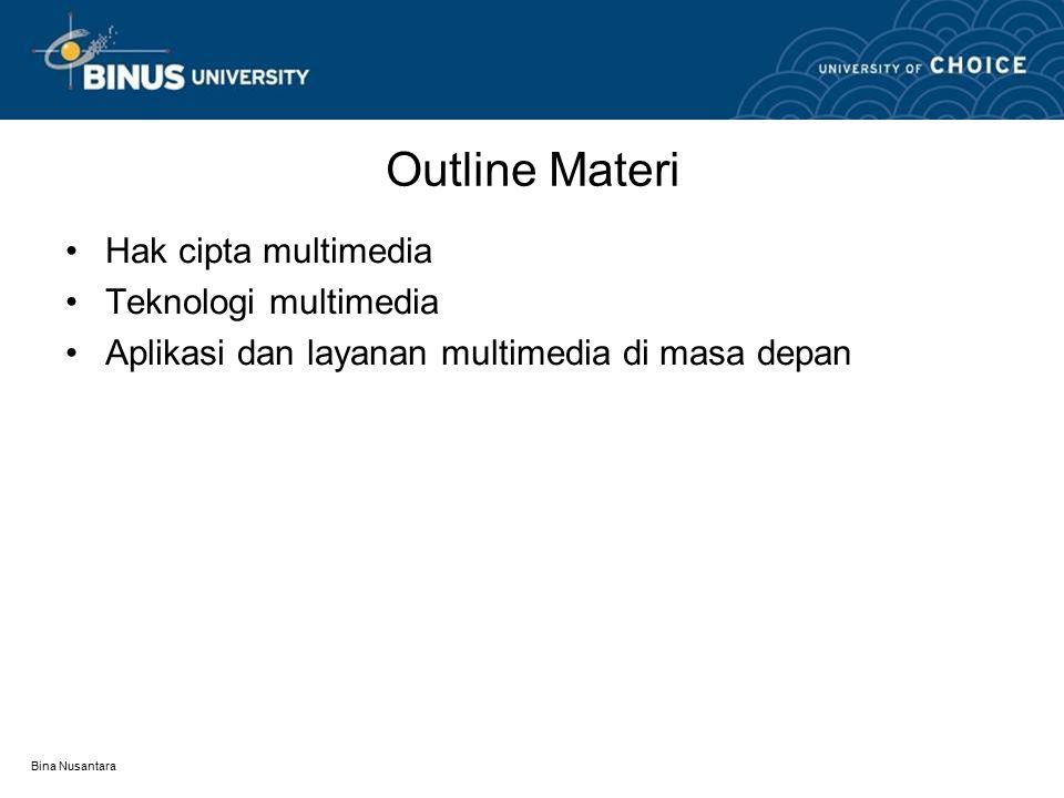 Bina Nusantara Outline Materi Hak cipta multimedia Teknologi multimedia Aplikasi dan layanan multimedia di masa depan