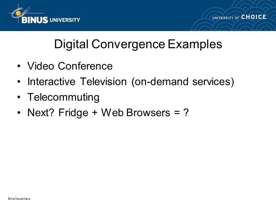 Bina Nusantara Digital Convergence Examples Video Conference Interactive Television (on-demand services) Telecommuting Next.