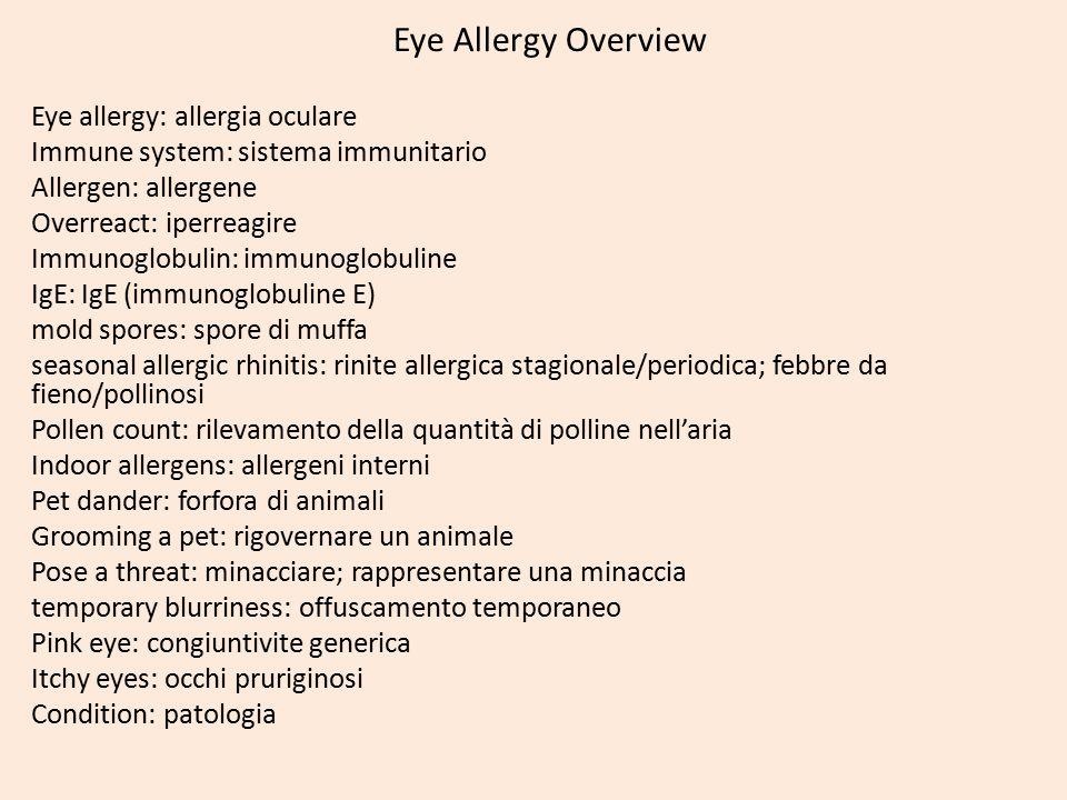 Eye Allergy Overview Eye allergy: allergia oculare Immune system: sistema immunitario Allergen: allergene Overreact: iperreagire Immunoglobulin: immun