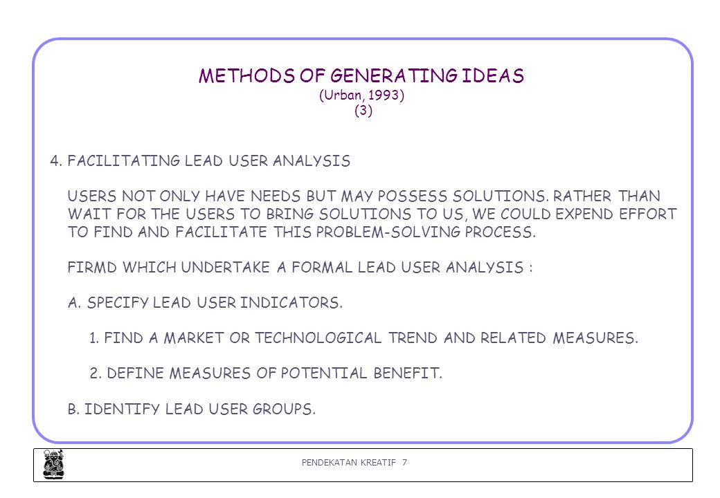PENDEKATAN KREATIF 8 METHODS OF GENERATING IDEAS (Urban, 1993) (4) C.