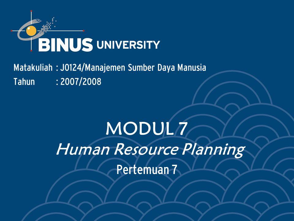 Pertemuan 7 Matakuliah: J0124/Manajemen Sumber Daya Manusia Tahun: 2007/2008 MODUL 7 Human Resource Planning