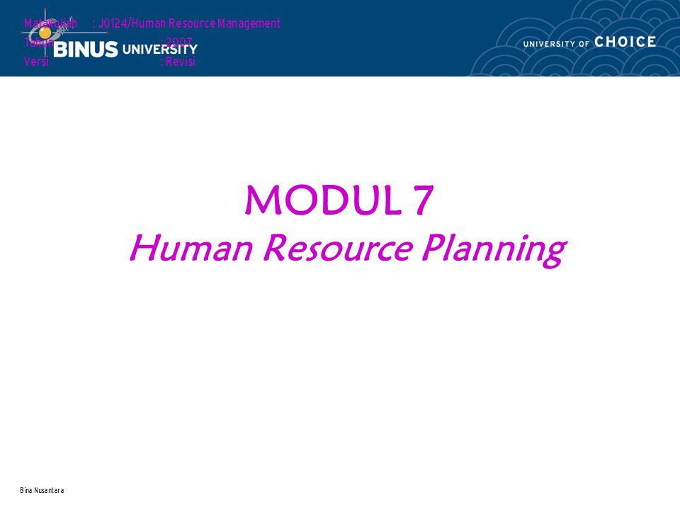 Bina Nusantara MODUL 7 Human Resource Planning Matakuliah: J0124/Human Resource Management Tahun: 2007 Versi: Revisi