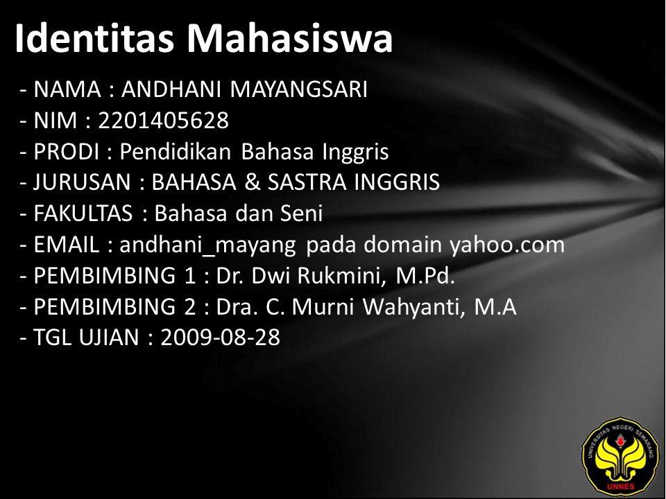 Identitas Mahasiswa - NAMA : ANDHANI MAYANGSARI - NIM : 2201405628 - PRODI : Pendidikan Bahasa Inggris - JURUSAN : BAHASA & SASTRA INGGRIS - FAKULTAS : Bahasa dan Seni - EMAIL : andhani_mayang pada domain yahoo.com - PEMBIMBING 1 : Dr.