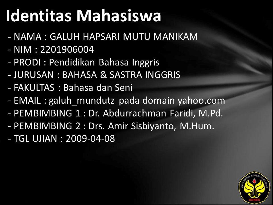 Identitas Mahasiswa - NAMA : GALUH HAPSARI MUTU MANIKAM - NIM : 2201906004 - PRODI : Pendidikan Bahasa Inggris - JURUSAN : BAHASA & SASTRA INGGRIS - FAKULTAS : Bahasa dan Seni - EMAIL : galuh_mundutz pada domain yahoo.com - PEMBIMBING 1 : Dr.
