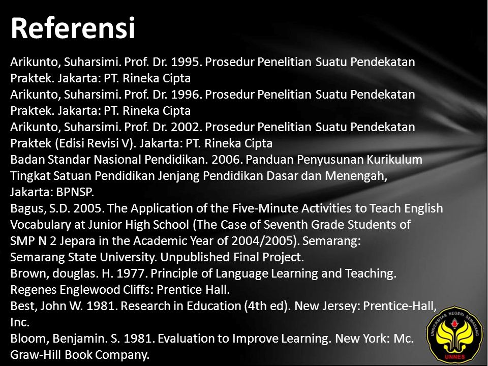 Referensi Arikunto, Suharsimi. Prof. Dr. 1995. Prosedur Penelitian Suatu Pendekatan Praktek.