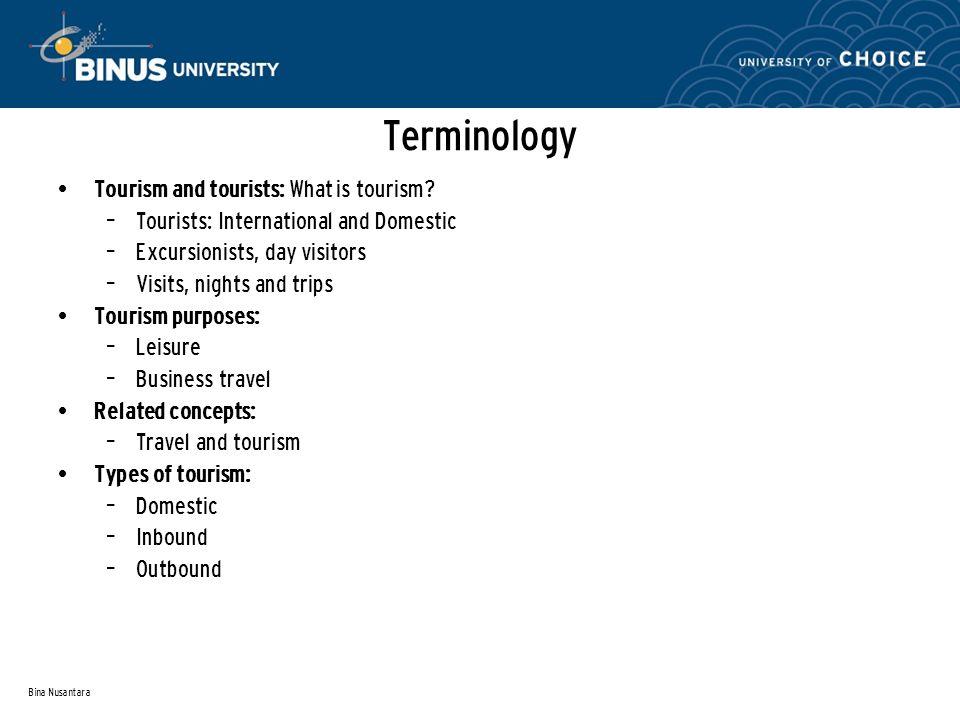 Bina Nusantara Terminology Tourism and tourists: What is tourism.