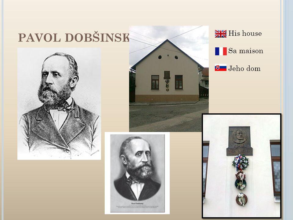 PAVOL DOBŠINSKÝ His house Sa maison Jeho dom