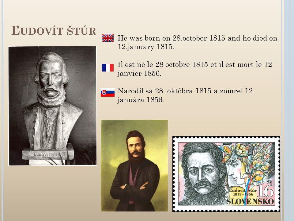 Ľ UDOVÍT ŠTÚR He was born on 28.october 1815 and he died on 12.january 1815. Il est né le 28 octobre 1815 et il est mort le 12 janvier 1856. Narodil s