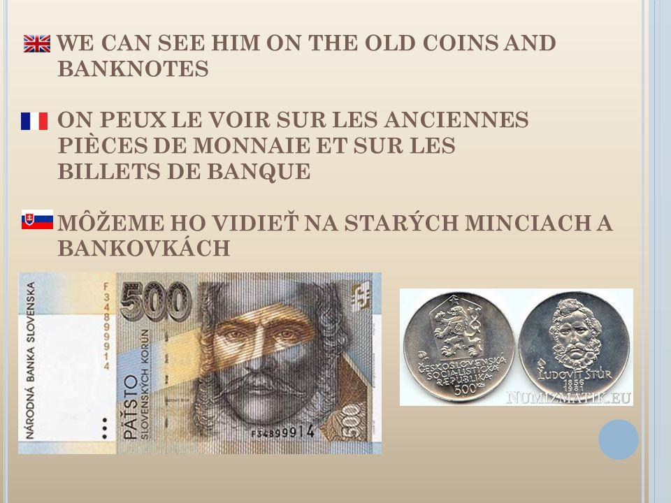 WE CAN SEE HIM ON THE OLD COINS AND BANKNOTES ON PEUX LE VOIR SUR LES ANCIENNES PIÈCES DE MONNAIE ET SUR LES BILLETS DE BANQUE MÔŽEME HO VIDIEŤ NA STARÝCH MINCIACH A BANKOVKÁCH
