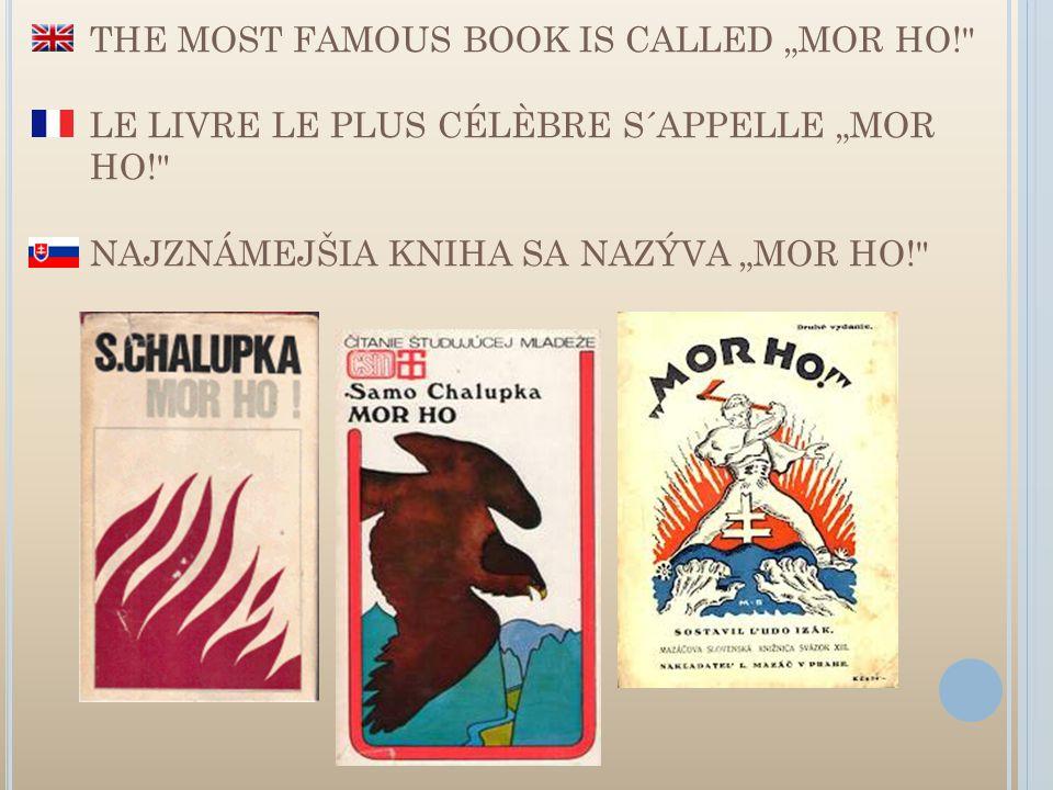 "THE MOST FAMOUS BOOK IS CALLED ""MOR HO! LE LIVRE LE PLUS CÉLÈBRE S´APPELLE ""MOR HO! NAJZNÁMEJŠIA KNIHA SA NAZÝVA ""MOR HO!"
