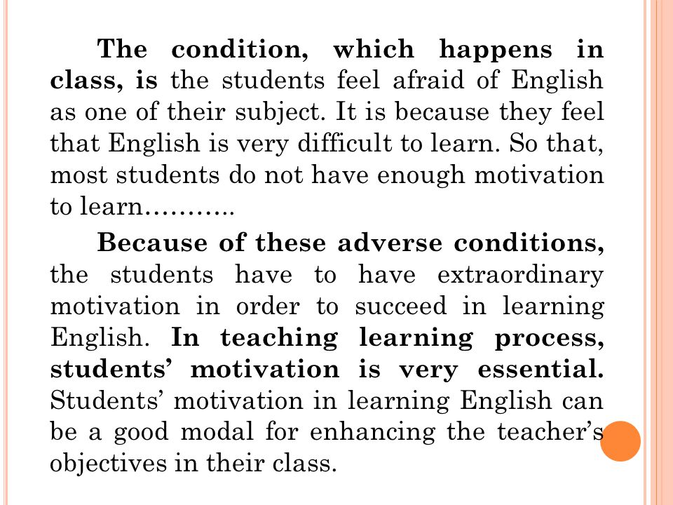 The condition, which happens in class, is the students feel afraid of English as one of their subject.