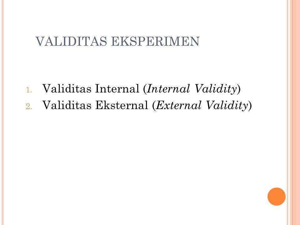 VALIDITAS EKSPERIMEN 1. Validitas Internal ( Internal Validity ) 2.