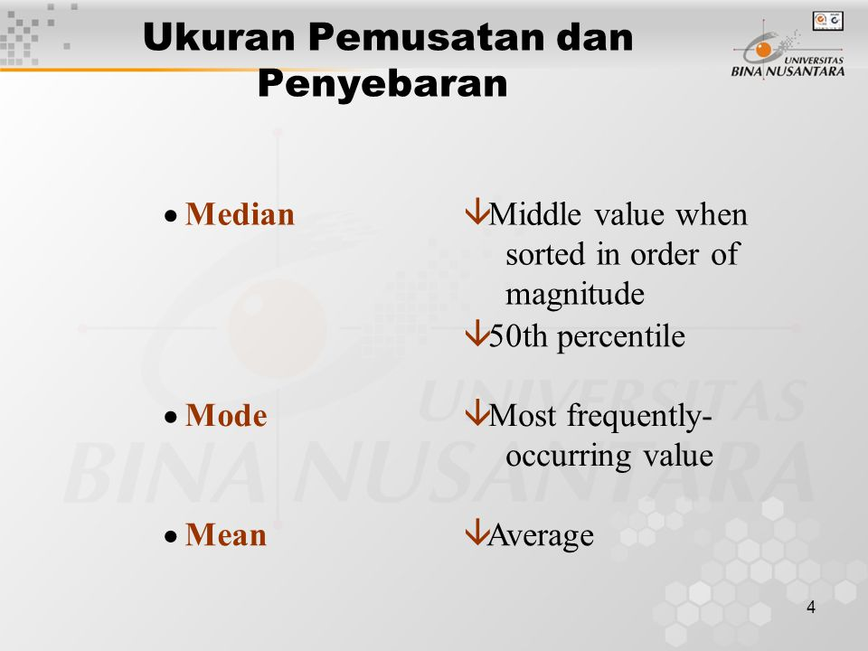 4  Medianâ Middle value when sorted in order of magnitude â 50th percentile  Modeâ Most frequently- occurring value  Meanâ Average Ukuran Pemusatan dan Penyebaran