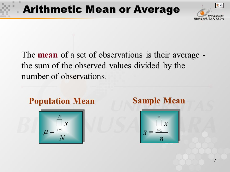 7 The mean of a set of observations is their average - the sum of the observed values divided by the number of observations.
