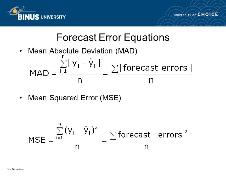 Bina Nusantara Mean Absolute Deviation (MAD) Mean Squared Error (MSE) Forecast Error Equations