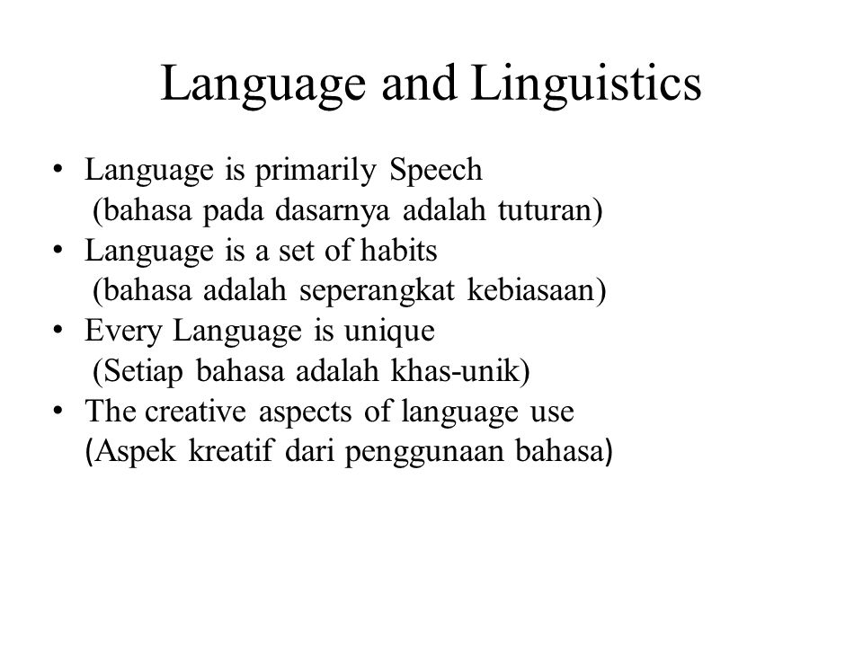 Linguistics The Study of Language (Bloomfield, 1935:1) Scientific Study of Language Empiric : sense-data (data indrawi) and observable There is nothing in the mind that was not first in the sense.