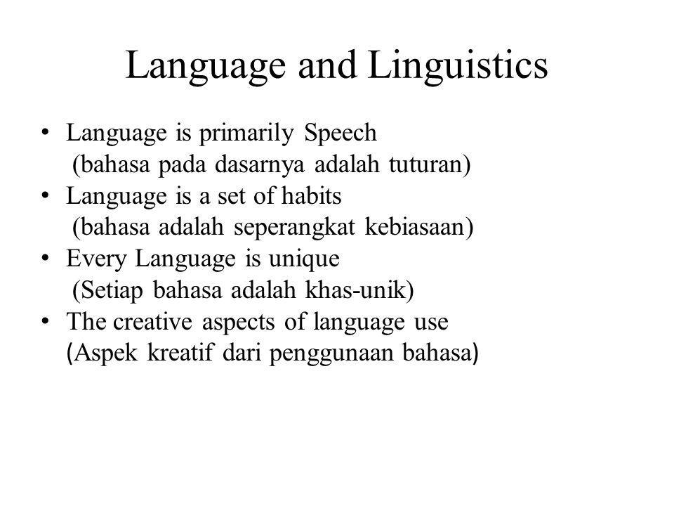 Language and Linguistics Language is primarily Speech (bahasa pada dasarnya adalah tuturan) Language is a set of habits (bahasa adalah seperangkat kebiasaan) Every Language is unique (Setiap bahasa adalah khas-unik) The creative aspects of language use ( Aspek kreatif dari penggunaan bahasa )