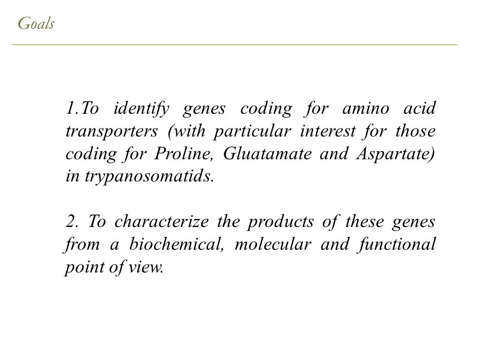 Goals 1.To identify genes coding for amino acid transporters (with particular interest for those coding for Proline, Gluatamate and Aspartate) in trypanosomatids.