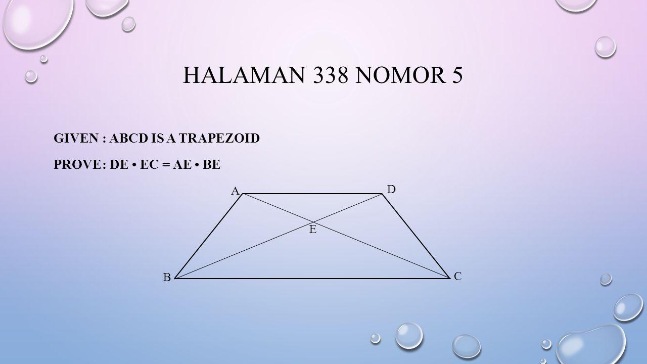 HALAMAN 338 NOMOR 5 GIVEN: ABCD IS A TRAPEZOID PROVE: DE EC = AE BE A E B C D