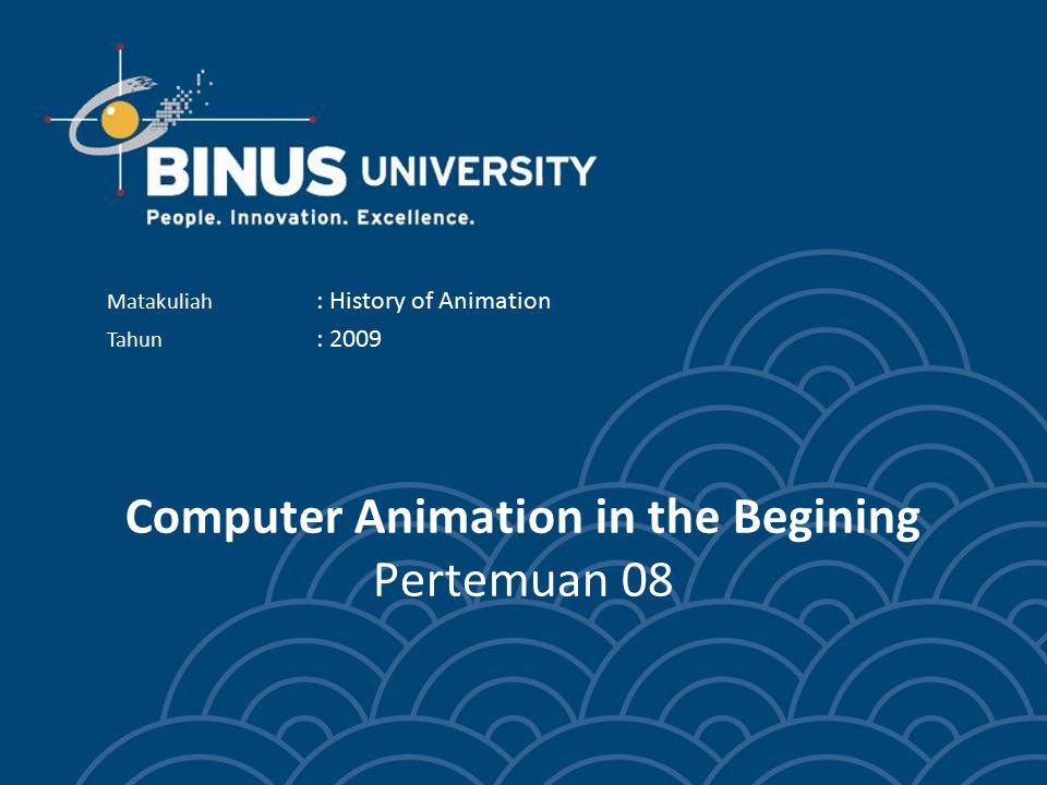 Computer Animation in the Begining Pertemuan 08 Matakuliah : History of Animation Tahun : 2009