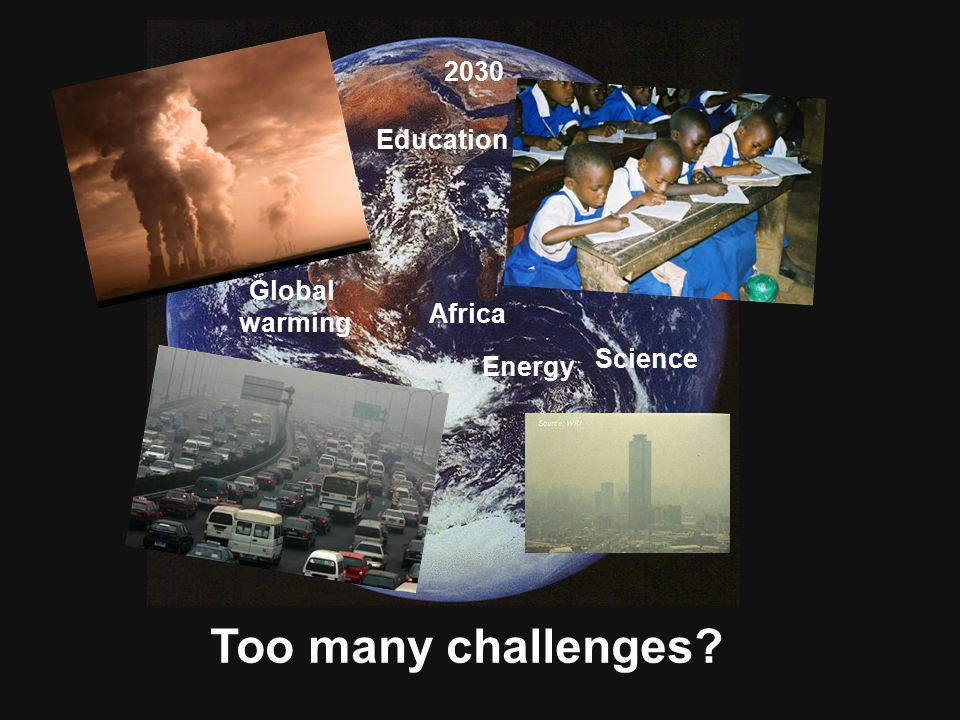 Too many challenges Energy Global warming Education Science Africa 2030