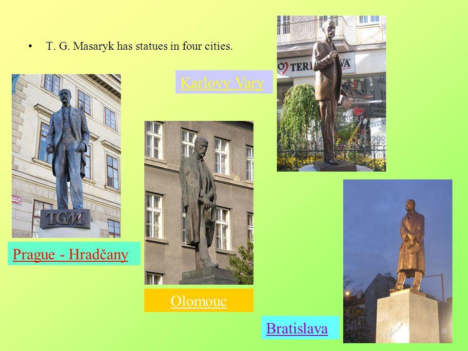 T. G. Masaryk has statues in four cities. Prague - Hradčany Olomouc Karlovy Vary Bratislava