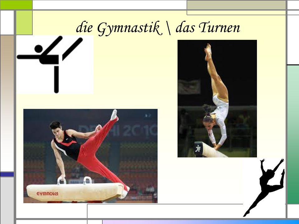die Gymnastik \ das Turnen