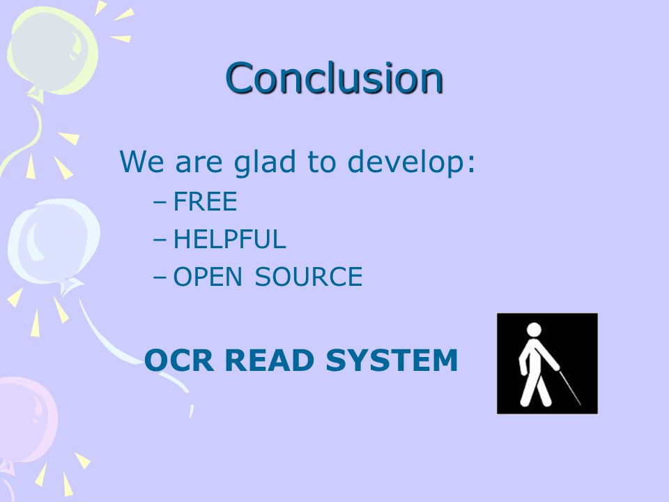 Conclusion We are glad to develop: –FREE –HELPFUL –OPEN SOURCE OCR READ SYSTEM