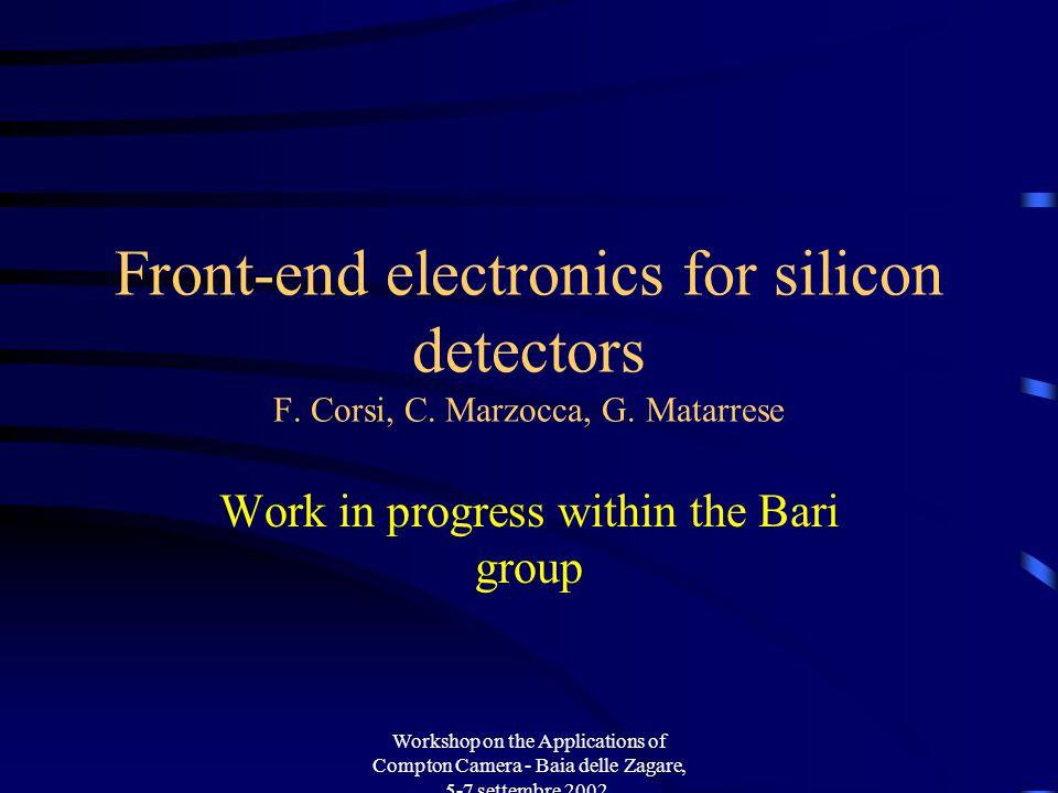 Workshop on the Applications of Compton Camera - Baia delle Zagare, 5-7 settembre 2002. Front-end electronics for silicon detectors F. Corsi, C. Marzo