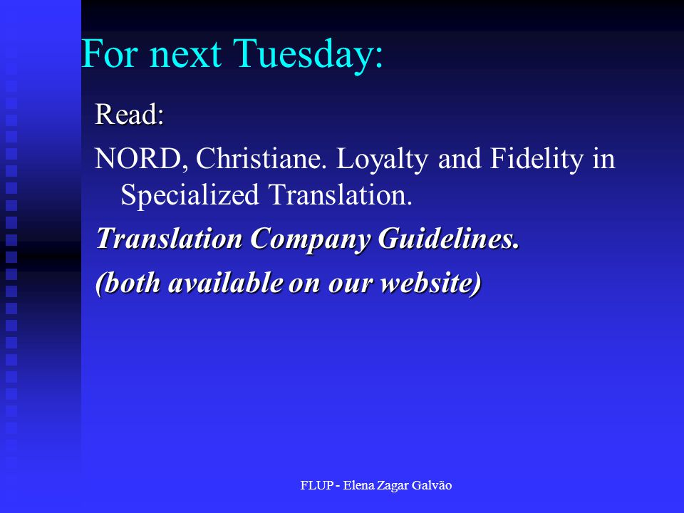 For next Tuesday: Read: NORD, Christiane. Loyalty and Fidelity in Specialized Translation.