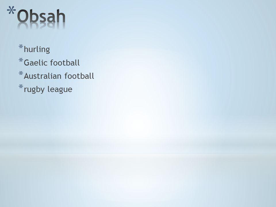 * hurling * Gaelic football * Australian football * rugby league