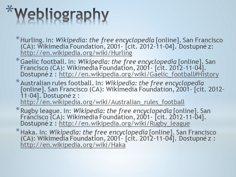 * Hurling.In: Wikipedia: the free encyclopedia [online].