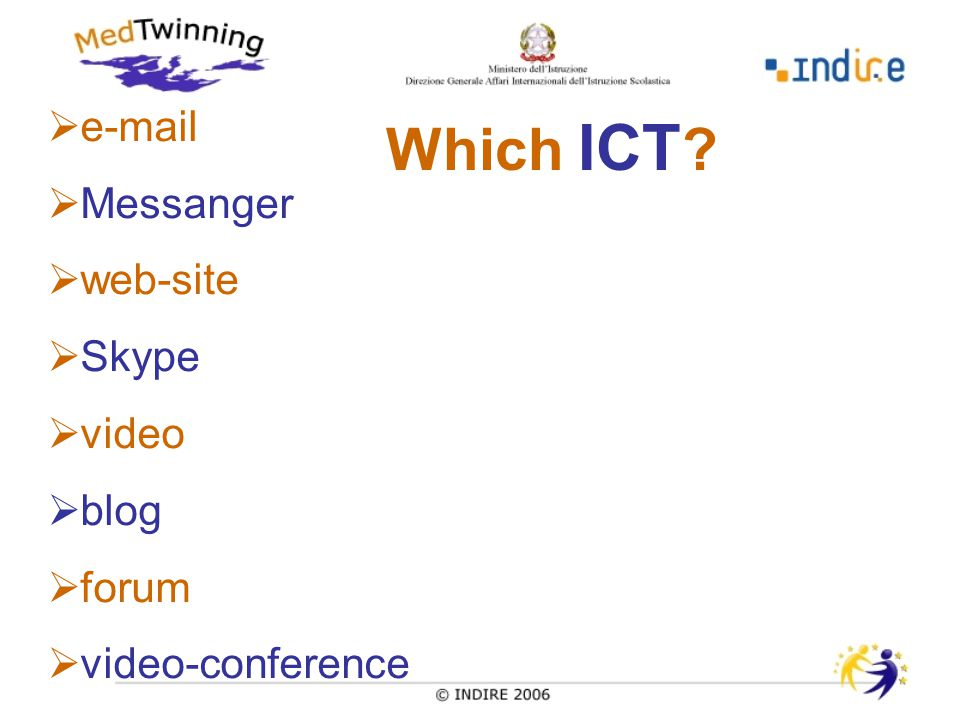 Which ICT ?  e-mail  Messanger  web-site  Skype  video  blog  forum  video-conference