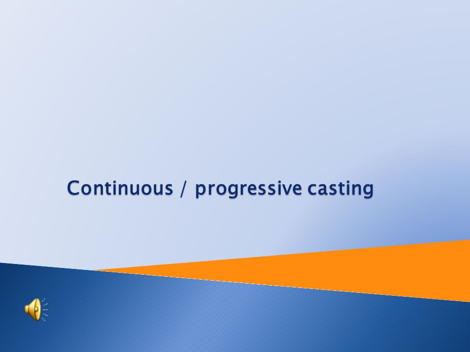 Tutorial: Engineering technology Topic: Continuous /progressive casting Prepared by: Ing.