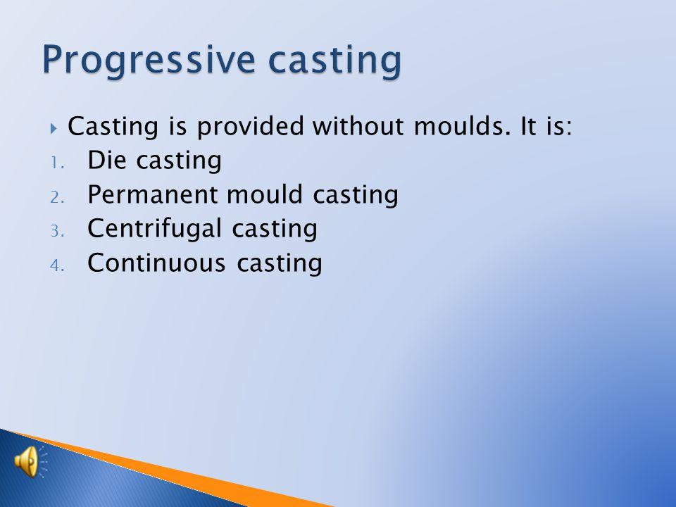 Continuous / progressive casting