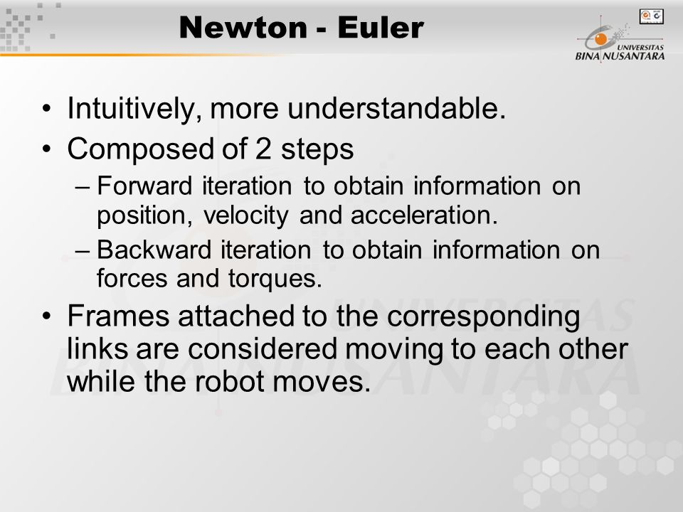 Newton - Euler Intuitively, more understandable.