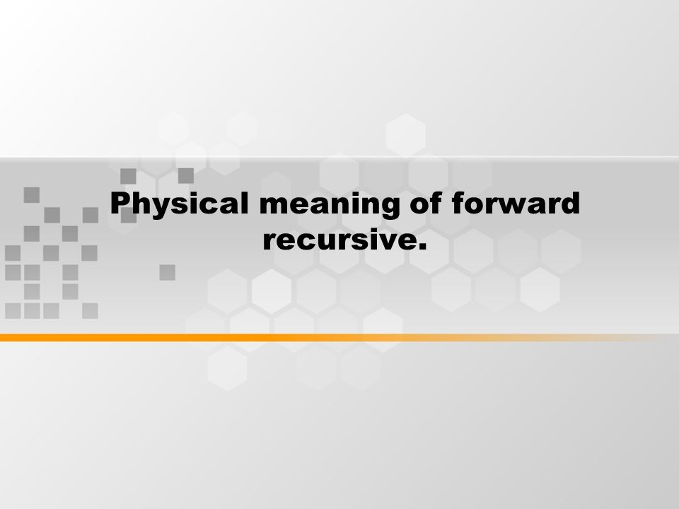 Physical meaning of forward recursive.