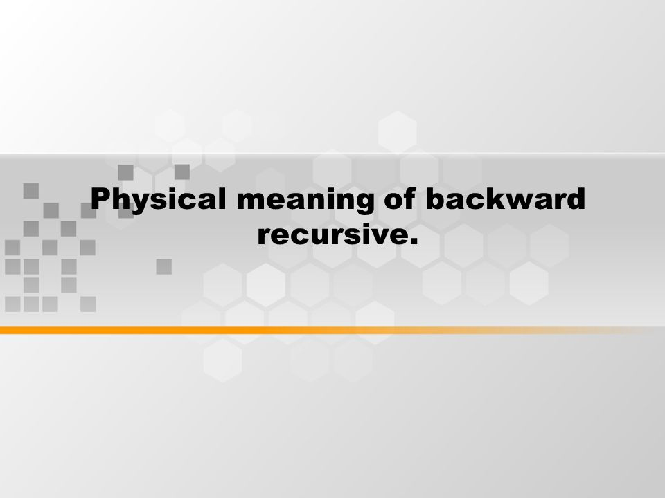 Physical meaning of backward recursive.