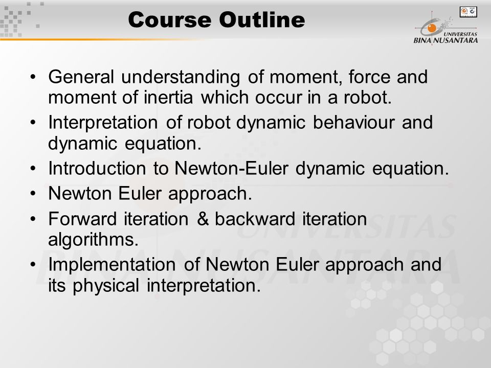 Course Outline General understanding of moment, force and moment of inertia which occur in a robot.